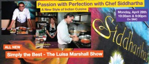 Featured: Passion with Perfection with Chef Siddhartha - A New Style of Indian Cuisine Simply the Best Luisa Marshall TV Show