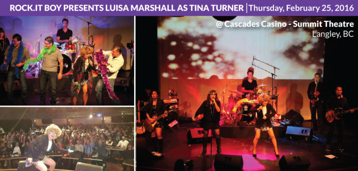 Rock.It Boy Entertainment presents LUISA MARSHALL as TINA TURNER: A TRIBUTE TO THE QUEEN OF ROCK N' ROLL @ Cascades Casino Summit Theatre (Feb 25, 2016)